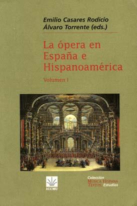 La ópera en España e Hispanoamérica. Volumen I